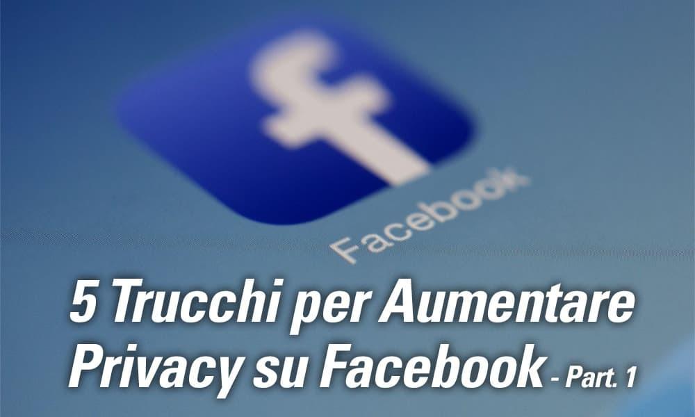 5-Trucchi-per-Aumentare-Privacy-su-Facebook---Part.-1